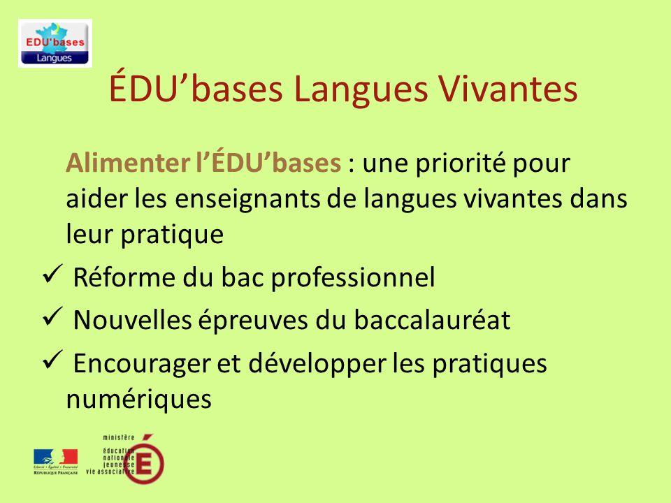 ÉDUbases Langues Vivantes Alimenter lÉDUbases : une priorité pour aider les enseignants de langues vivantes dans leur pratique Réforme du bac professionnel Nouvelles épreuves du baccalauréat Encourager et développer les pratiques numériques