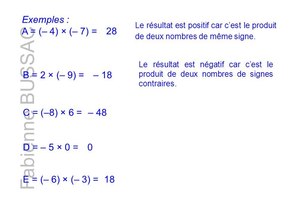 Exemples : A = (– 4) × (– 7) = Le résultat est positif car cest le produit de deux nombres de même signe. 28 B = 2 × (– 9) = Le résultat est négatif c
