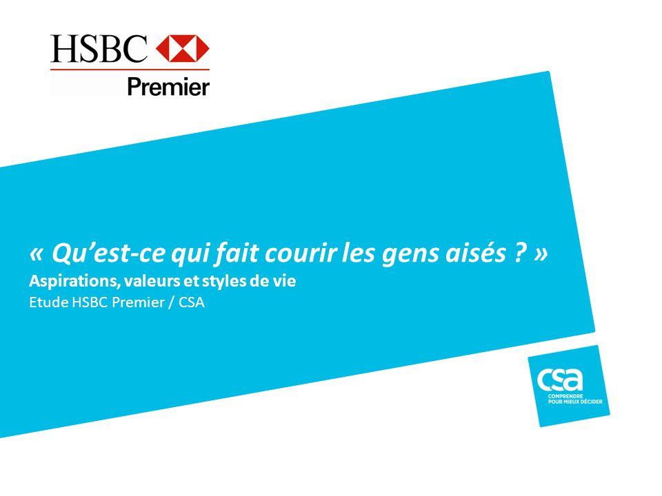 « Quest-ce qui fait courir les gens aisés ? » Aspirations, valeurs et styles de vie Etude HSBC Premier / CSA