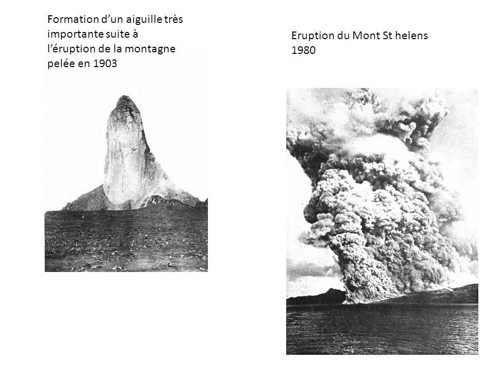 Formation dun aiguille très importante suite à léruption de la montagne pelée en 1903 Eruption du Mont St helens 1980