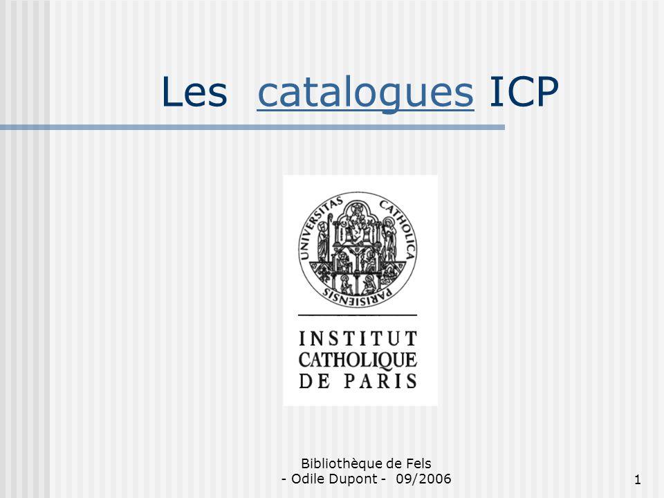 Bibliothèque de Fels - Odile Dupont - 09/20061 Les catalogues ICPcatalogues