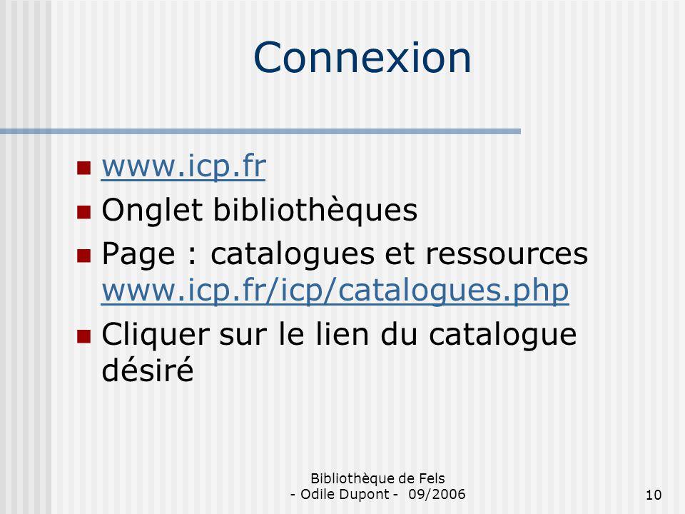 Bibliothèque de Fels - Odile Dupont - 09/200610 Connexion www.icp.fr Onglet bibliothèques Page : catalogues et ressources www.icp.fr/icp/catalogues.ph
