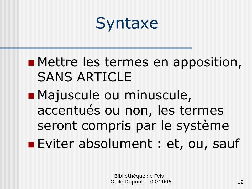 Bibliothèque de Fels - Odile Dupont - 09/200612 Syntaxe Mettre les termes en apposition, SANS ARTICLE Majuscule ou minuscule, accentués ou non, les te