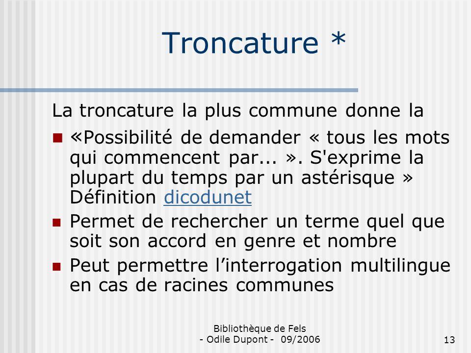 Bibliothèque de Fels - Odile Dupont - 09/200613 Troncature * La troncature la plus commune donne la « Possibilité de demander « tous les mots qui comm