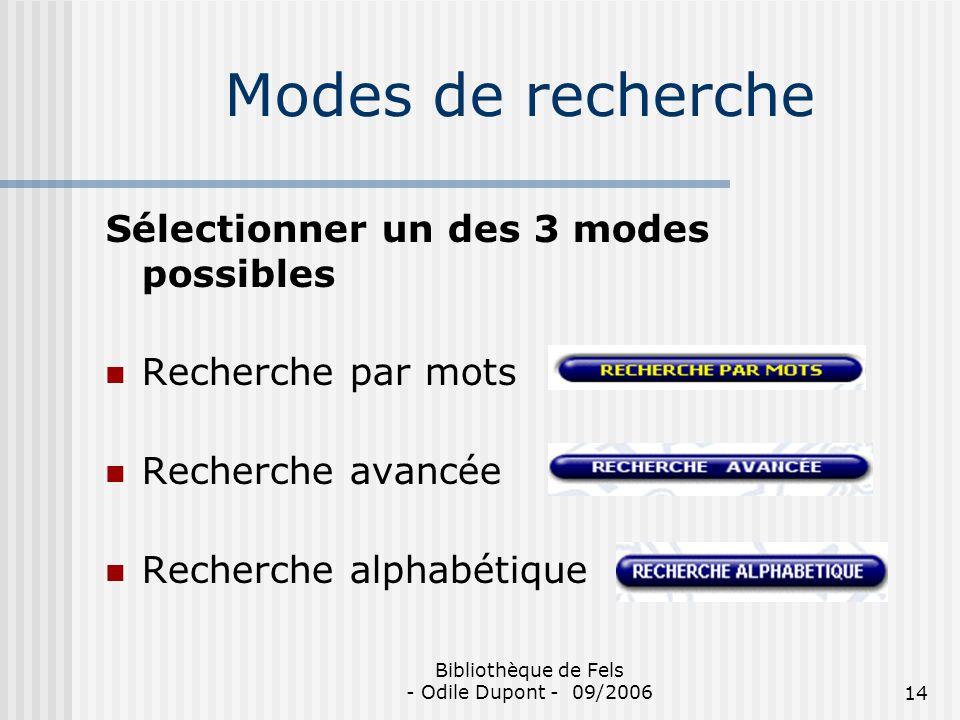 Bibliothèque de Fels - Odile Dupont - 09/200614 Modes de recherche Sélectionner un des 3 modes possibles Recherche par mots Recherche avancée Recherch