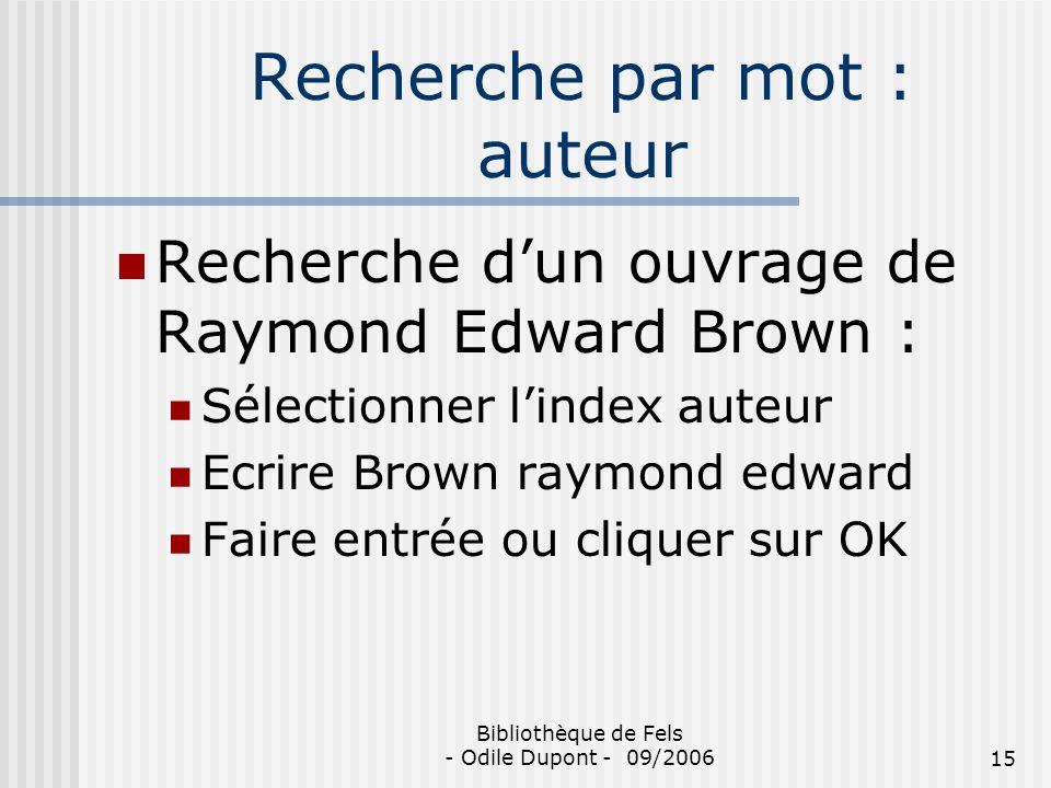 Bibliothèque de Fels - Odile Dupont - 09/200615 Recherche par mot : auteur Recherche dun ouvrage de Raymond Edward Brown : Sélectionner lindex auteur