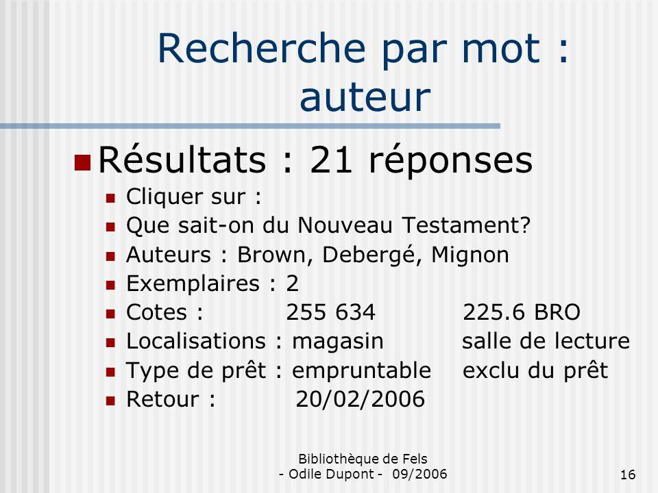 Bibliothèque de Fels - Odile Dupont - 09/200616 Recherche par mot : auteur Résultats : 21 réponses Cliquer sur : Que sait-on du Nouveau Testament? Aut