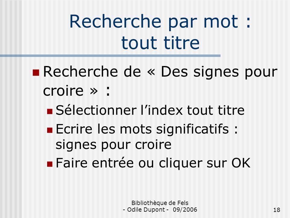 Bibliothèque de Fels - Odile Dupont - 09/200618 Recherche par mot : tout titre Recherche de « Des signes pour croire » : Sélectionner lindex tout titr