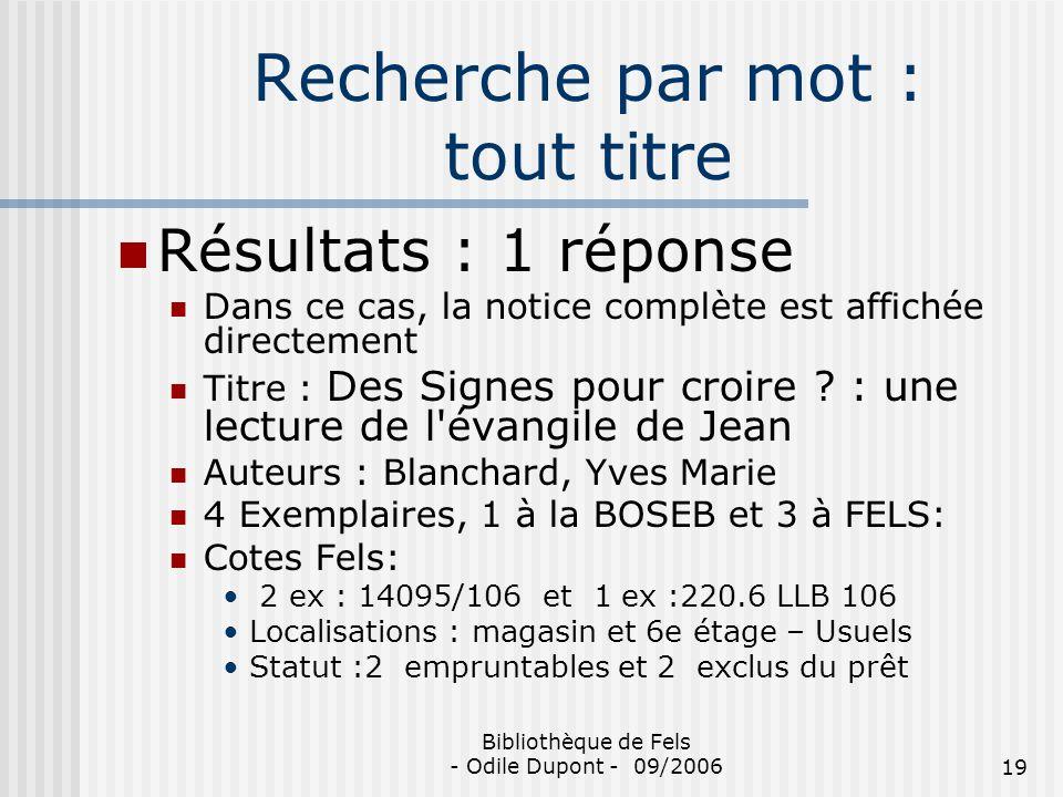 Bibliothèque de Fels - Odile Dupont - 09/200619 Recherche par mot : tout titre Résultats : 1 réponse Dans ce cas, la notice complète est affichée dire