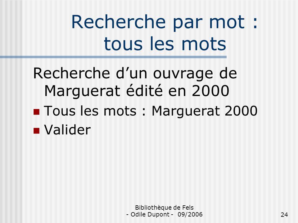 Bibliothèque de Fels - Odile Dupont - 09/200624 Recherche par mot : tous les mots Recherche dun ouvrage de Marguerat édité en 2000 Tous les mots : Mar