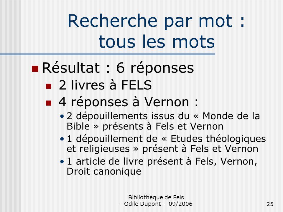 Bibliothèque de Fels - Odile Dupont - 09/200625 Recherche par mot : tous les mots Résultat : 6 réponses 2 livres à FELS 4 réponses à Vernon : 2 dépoui