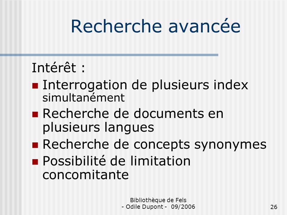 Bibliothèque de Fels - Odile Dupont - 09/200626 Recherche avancée Intérêt : Interrogation de plusieurs index simultanément Recherche de documents en p