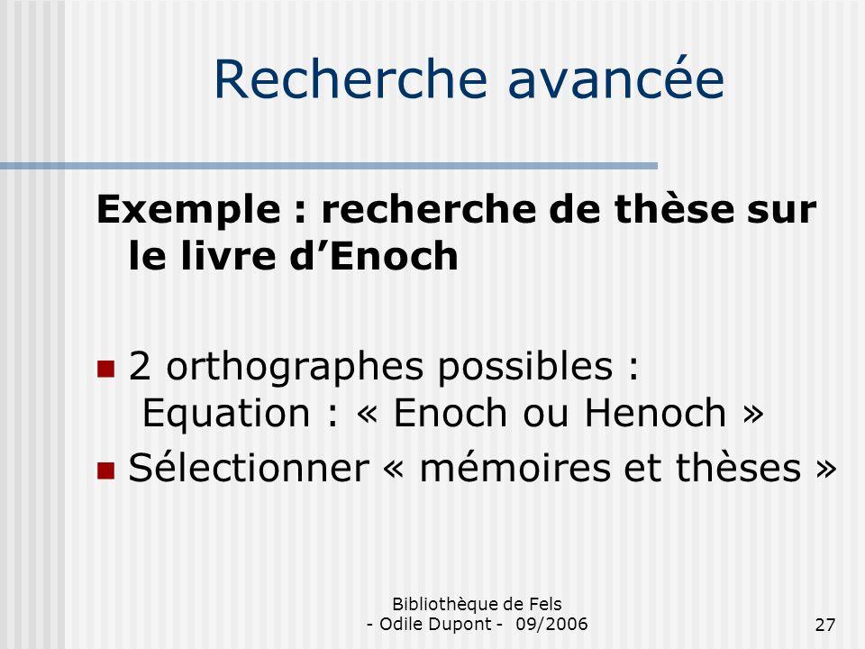 Bibliothèque de Fels - Odile Dupont - 09/200627 Recherche avancée Exemple : recherche de thèse sur le livre dEnoch 2 orthographes possibles : Equation