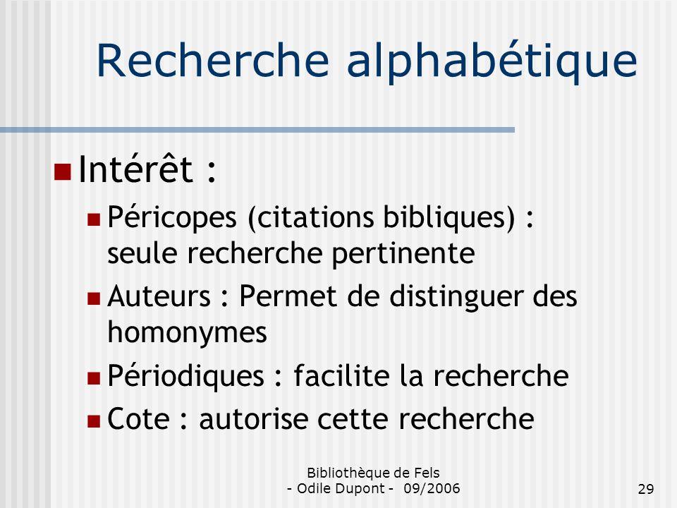 Bibliothèque de Fels - Odile Dupont - 09/200629 Recherche alphabétique Intérêt : Péricopes (citations bibliques) : seule recherche pertinente Auteurs