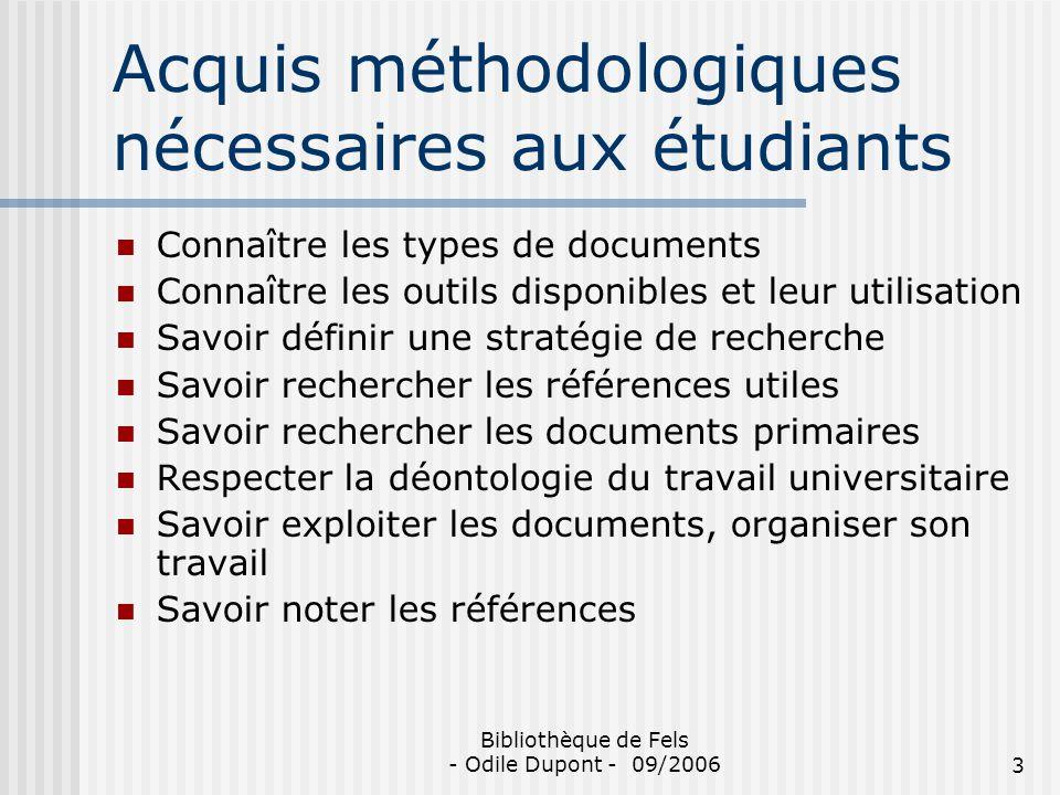 Bibliothèque de Fels - Odile Dupont - 09/20063 Acquis méthodologiques nécessaires aux étudiants Connaître les types de documents Connaître les outils