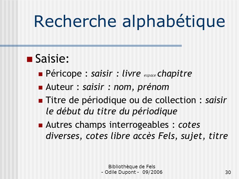 Bibliothèque de Fels - Odile Dupont - 09/200630 Recherche alphabétique Saisie: Péricope : saisir : livre espace chapitre Auteur : saisir : nom, prénom