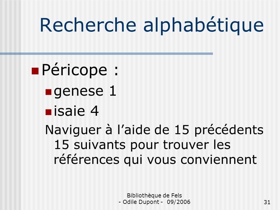 Bibliothèque de Fels - Odile Dupont - 09/200631 Recherche alphabétique Péricope : genese 1 isaie 4 Naviguer à laide de 15 précédents 15 suivants pour