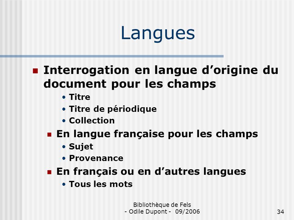 Bibliothèque de Fels - Odile Dupont - 09/200634 Langues Interrogation en langue dorigine du document pour les champs Titre Titre de périodique Collect