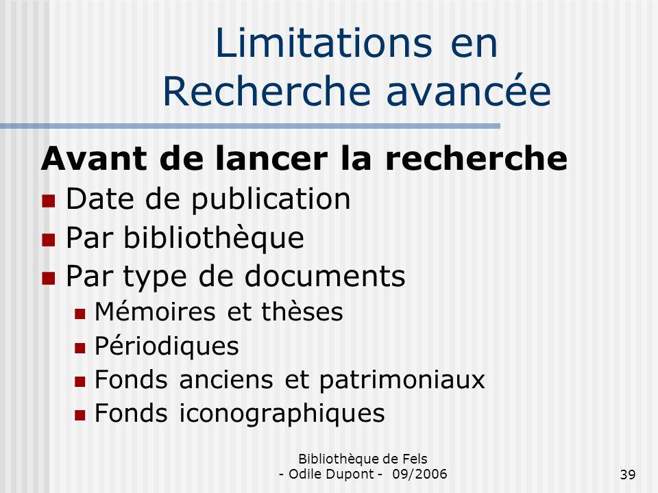Bibliothèque de Fels - Odile Dupont - 09/200639 Limitations en Recherche avancée Avant de lancer la recherche Date de publication Par bibliothèque Par