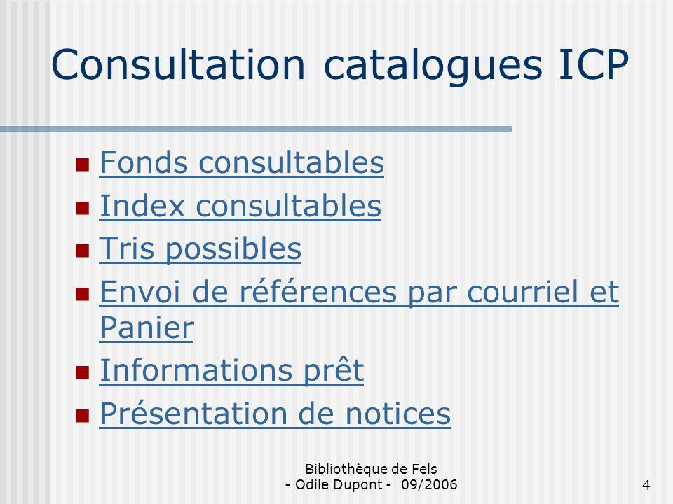 Bibliothèque de Fels - Odile Dupont - 09/20064 Consultation catalogues ICP Fonds consultables Index consultables Tris possibles Envoi de références pa