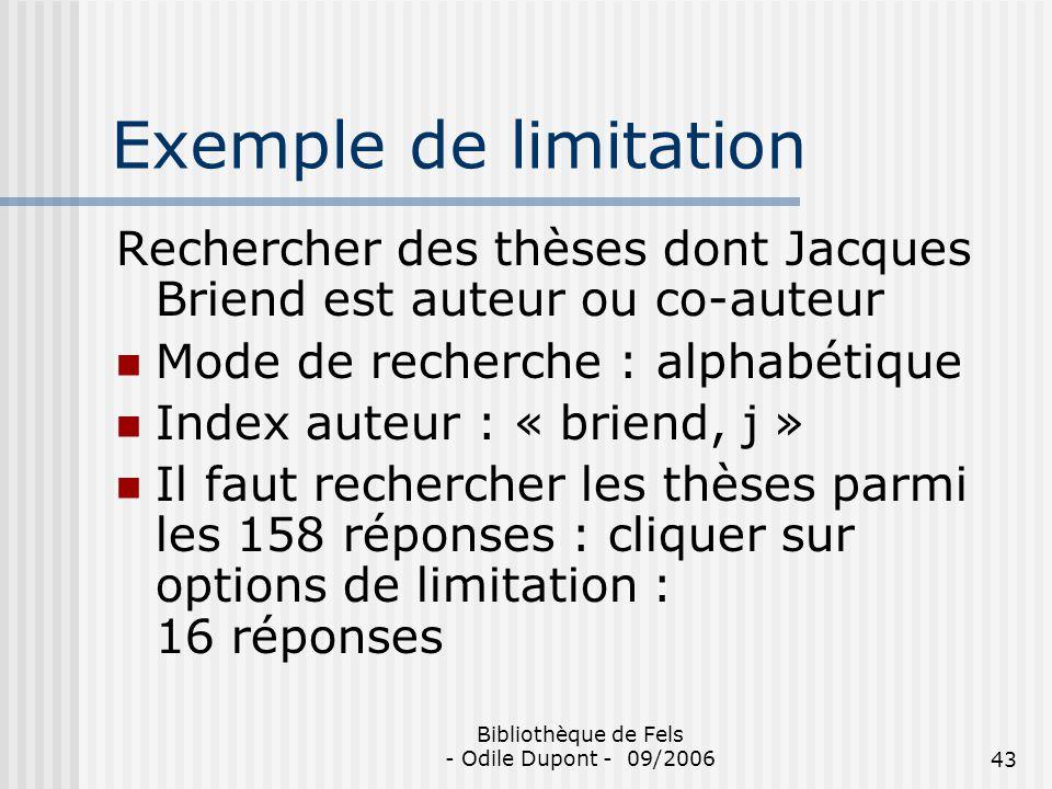 Bibliothèque de Fels - Odile Dupont - 09/200643 Exemple de limitation Rechercher des thèses dont Jacques Briend est auteur ou co-auteur Mode de recher
