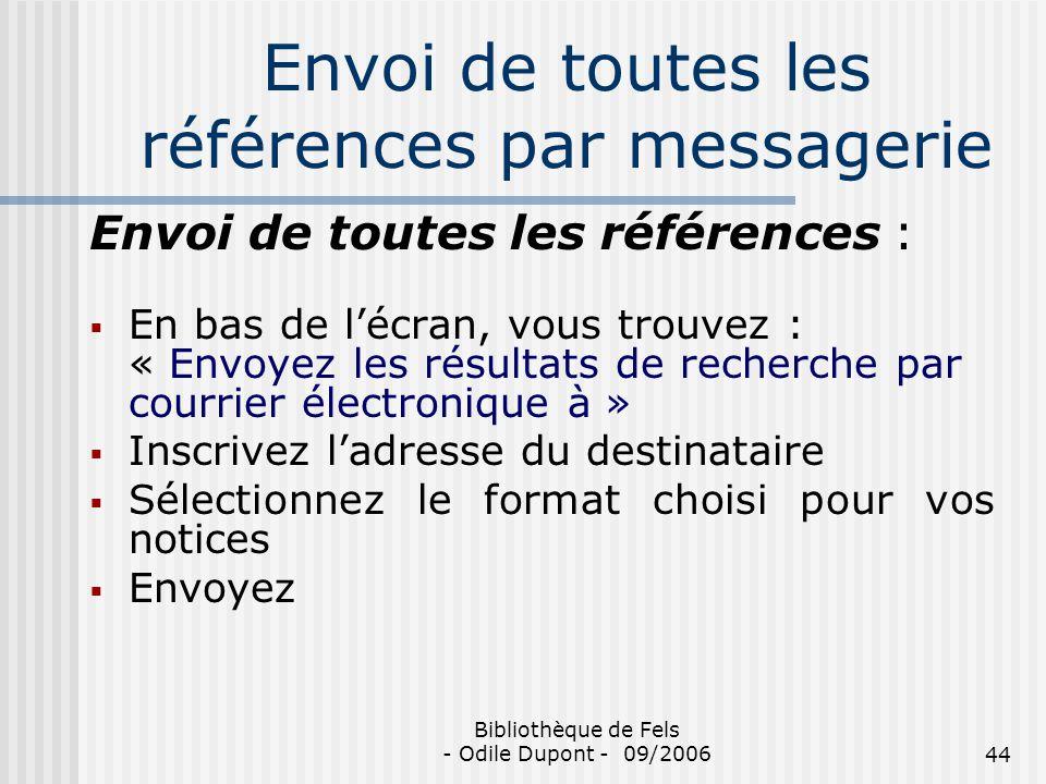 Bibliothèque de Fels - Odile Dupont - 09/200644 Envoi de toutes les références par messagerie Envoi de toutes les références : En bas de lécran, vous