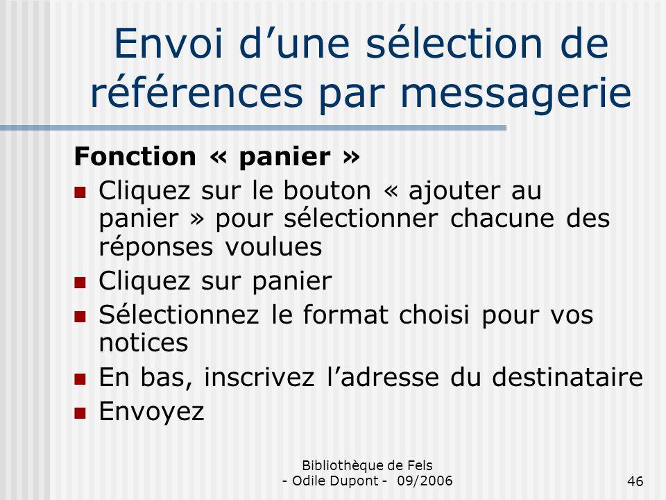 Bibliothèque de Fels - Odile Dupont - 09/200646 Envoi dune sélection de références par messagerie Fonction « panier » Cliquez sur le bouton « ajouter