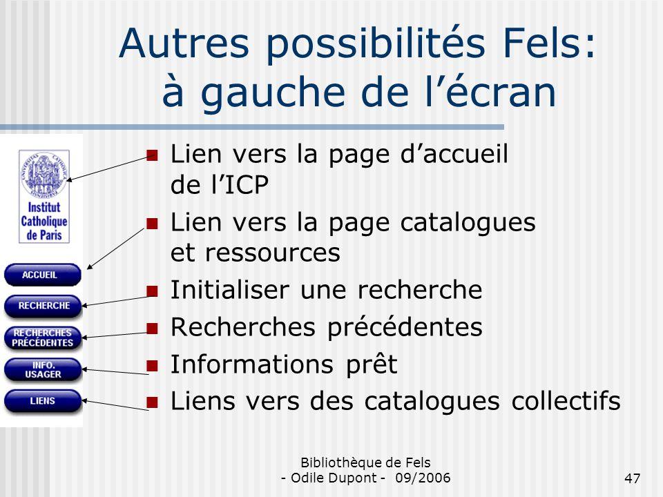 Bibliothèque de Fels - Odile Dupont - 09/200647 Autres possibilités Fels: à gauche de lécran Lien vers la page daccueil de lICP Lien vers la page cata
