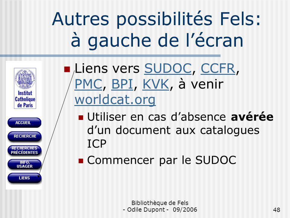Bibliothèque de Fels - Odile Dupont - 09/200648 Autres possibilités Fels: à gauche de lécran Liens vers SUDOC, CCFR, PMC, BPI, KVK, à venir worldcat.o