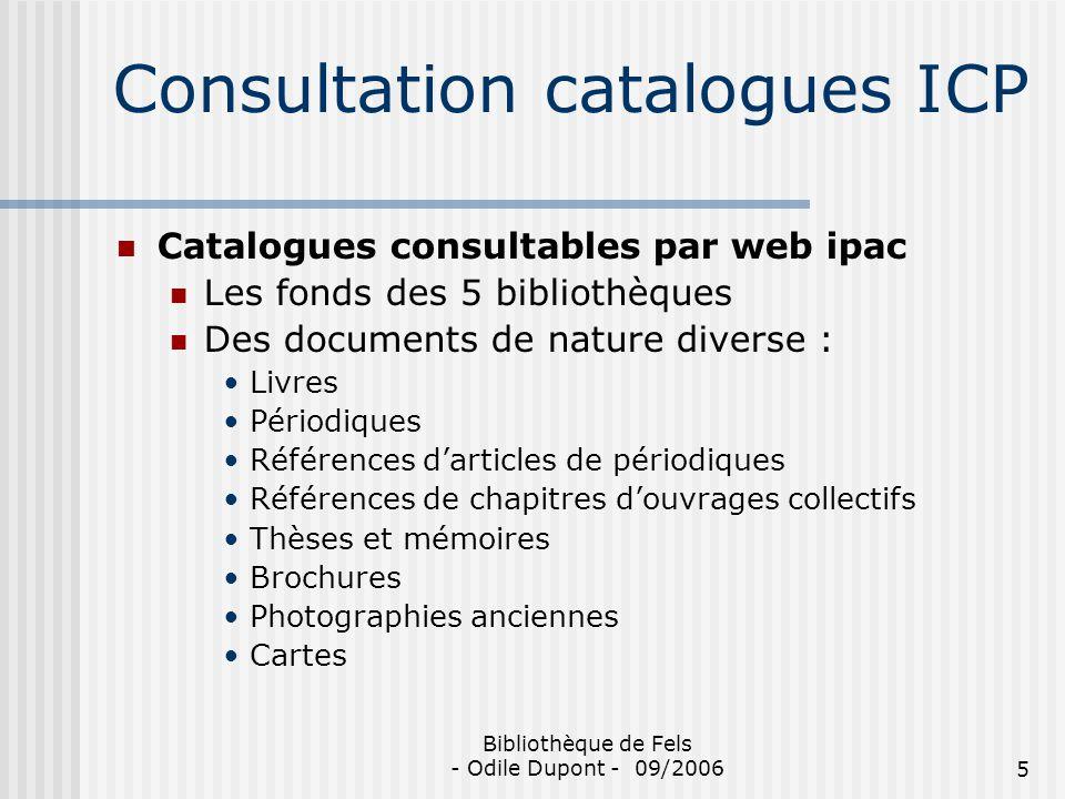 Bibliothèque de Fels - Odile Dupont - 09/20065 Consultation catalogues ICP Catalogues consultables par web ipac Les fonds des 5 bibliothèques Des docu
