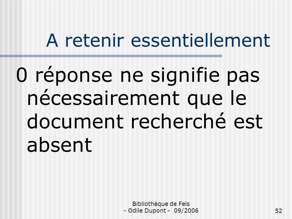 Bibliothèque de Fels - Odile Dupont - 09/200652 A retenir essentiellement 0 réponse ne signifie pas nécessairement que le document recherché est absen