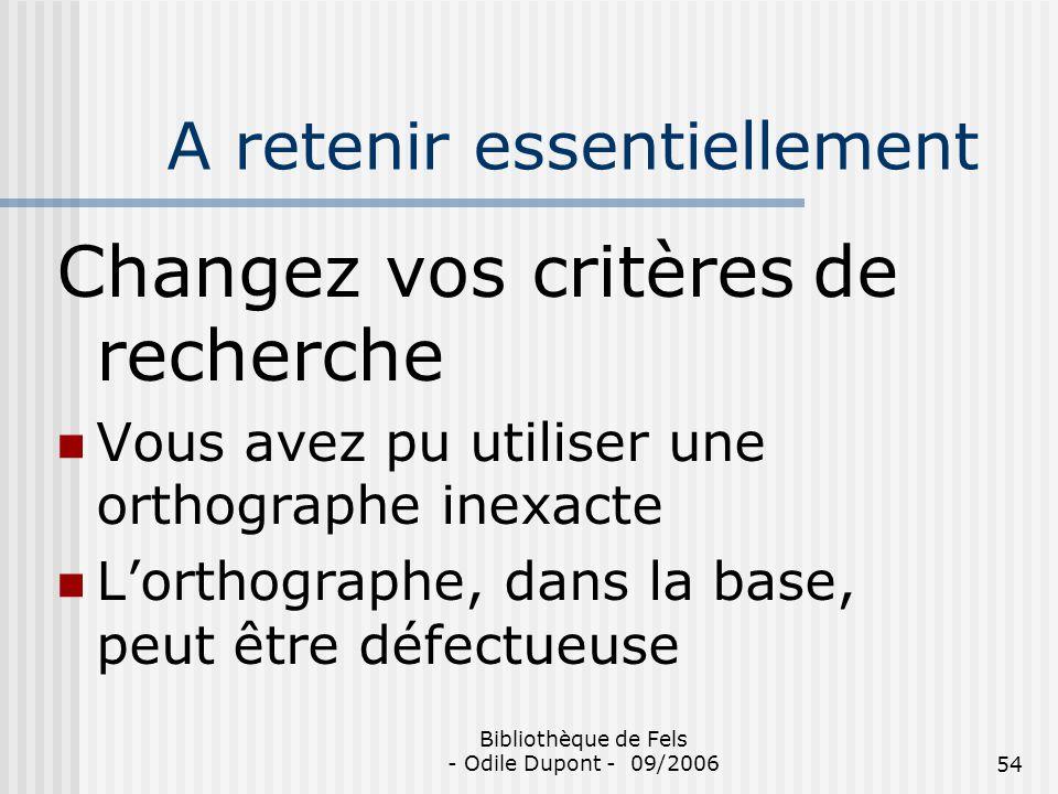 Bibliothèque de Fels - Odile Dupont - 09/200654 A retenir essentiellement Changez vos critères de recherche Vous avez pu utiliser une orthographe inex