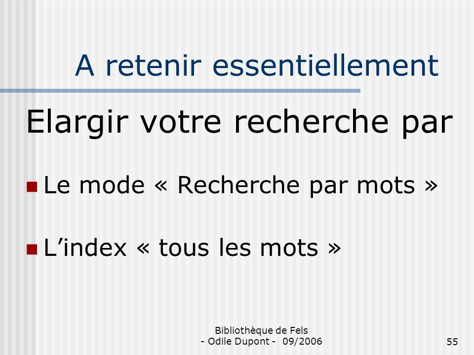 Bibliothèque de Fels - Odile Dupont - 09/200655 A retenir essentiellement Elargir votre recherche par Le mode « Recherche par mots » Lindex « tous les