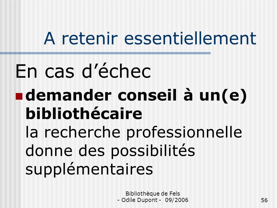 Bibliothèque de Fels - Odile Dupont - 09/200656 A retenir essentiellement En cas déchec demander conseil à un(e) bibliothécaire la recherche professio