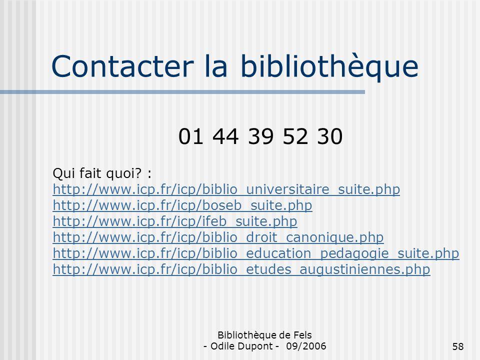 Bibliothèque de Fels - Odile Dupont - 09/200658 Contacter la bibliothèque 01 44 39 52 30 Qui fait quoi? : http://www.icp.fr/icp/biblio_universitaire_s