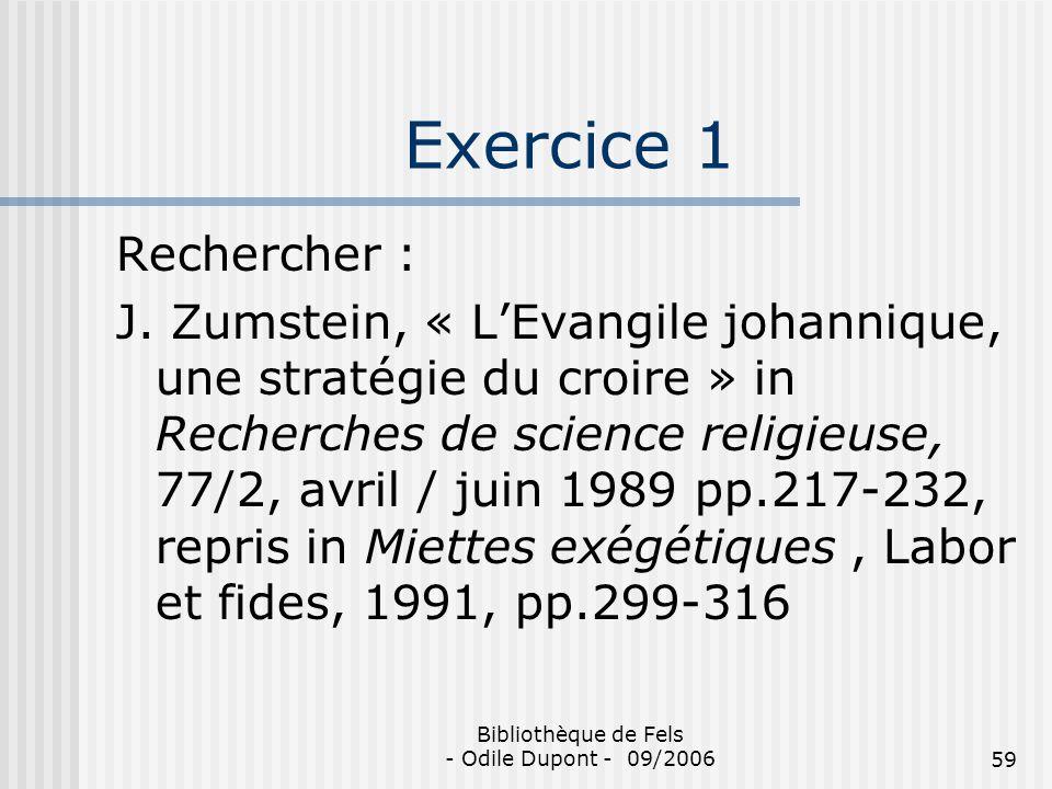 Bibliothèque de Fels - Odile Dupont - 09/200659 Exercice 1 Rechercher : J. Zumstein, « LEvangile johannique, une stratégie du croire » in Recherches d