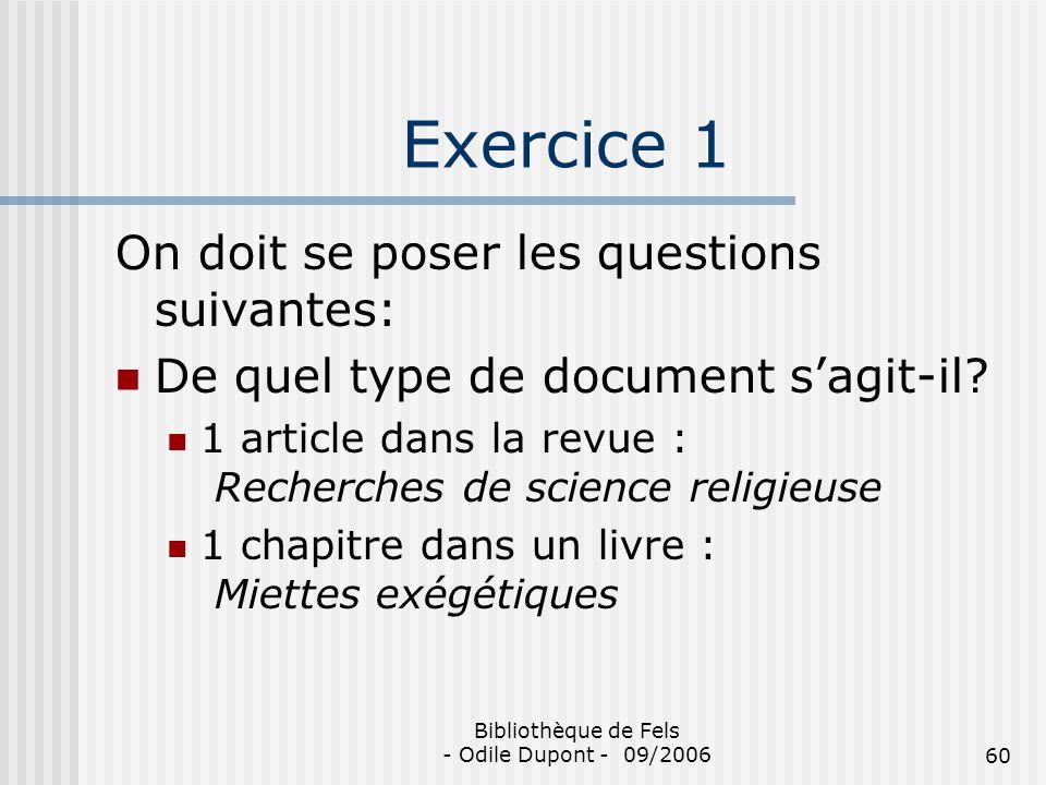 Bibliothèque de Fels - Odile Dupont - 09/200660 Exercice 1 On doit se poser les questions suivantes: De quel type de document sagit-il? 1 article dans