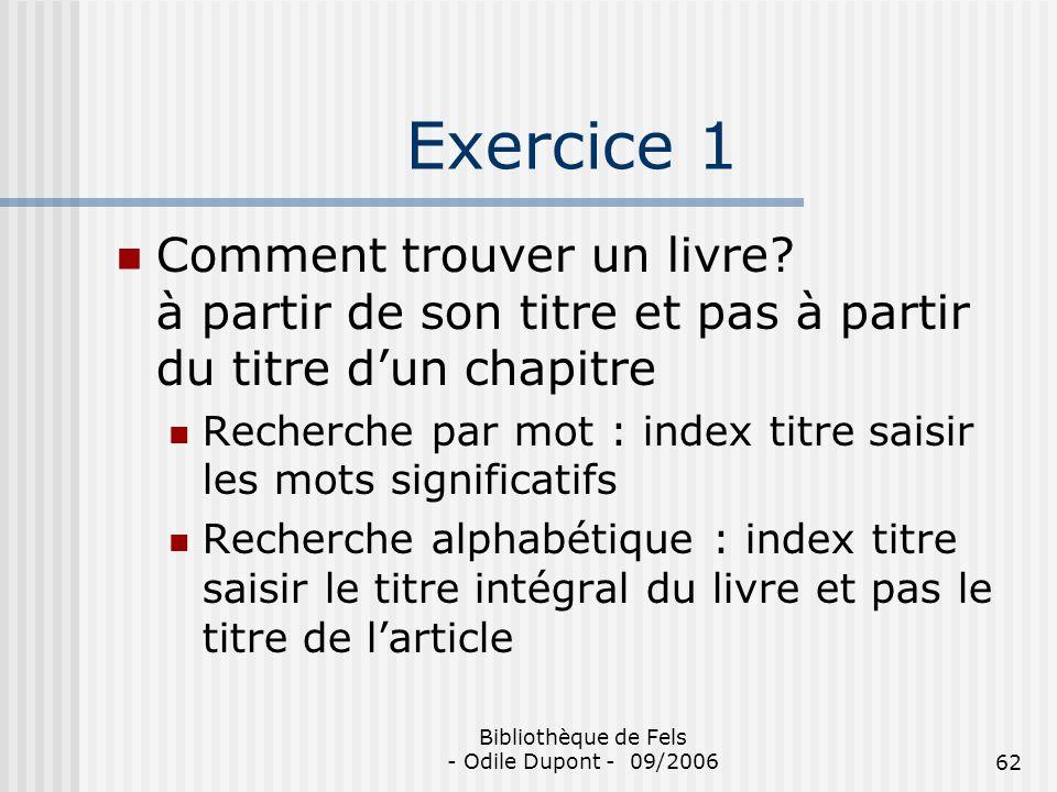 Bibliothèque de Fels - Odile Dupont - 09/200662 Exercice 1 Comment trouver un livre? à partir de son titre et pas à partir du titre dun chapitre Reche