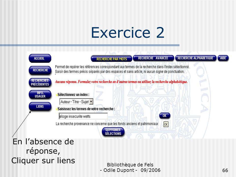 Bibliothèque de Fels - Odile Dupont - 09/200666 Exercice 2 En labsence de réponse, Cliquer sur liens