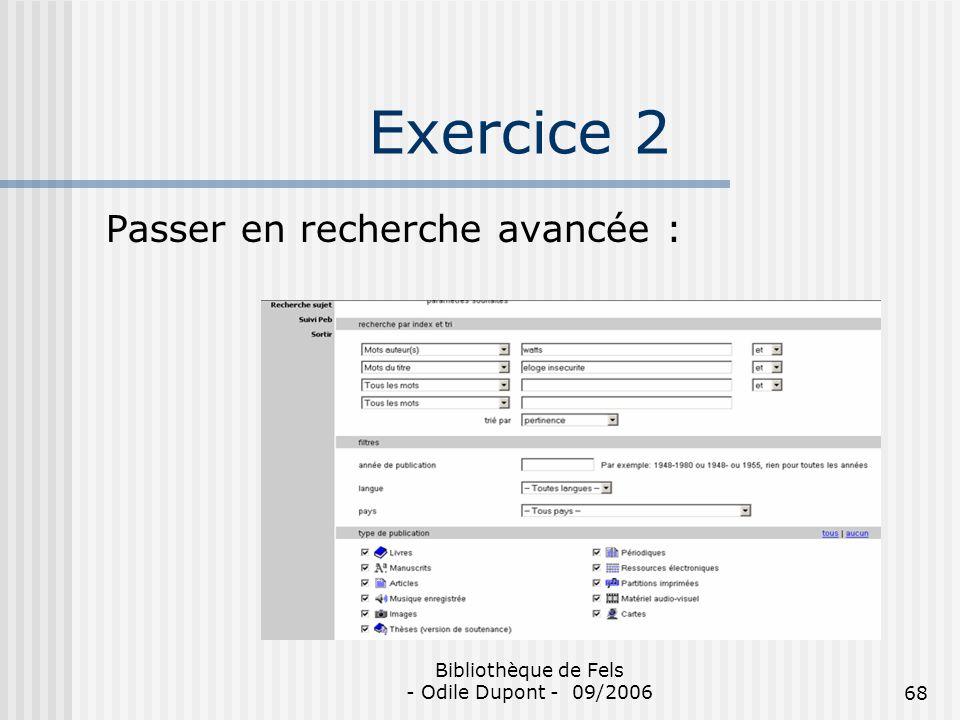 Bibliothèque de Fels - Odile Dupont - 09/200668 Exercice 2 Passer en recherche avancée :