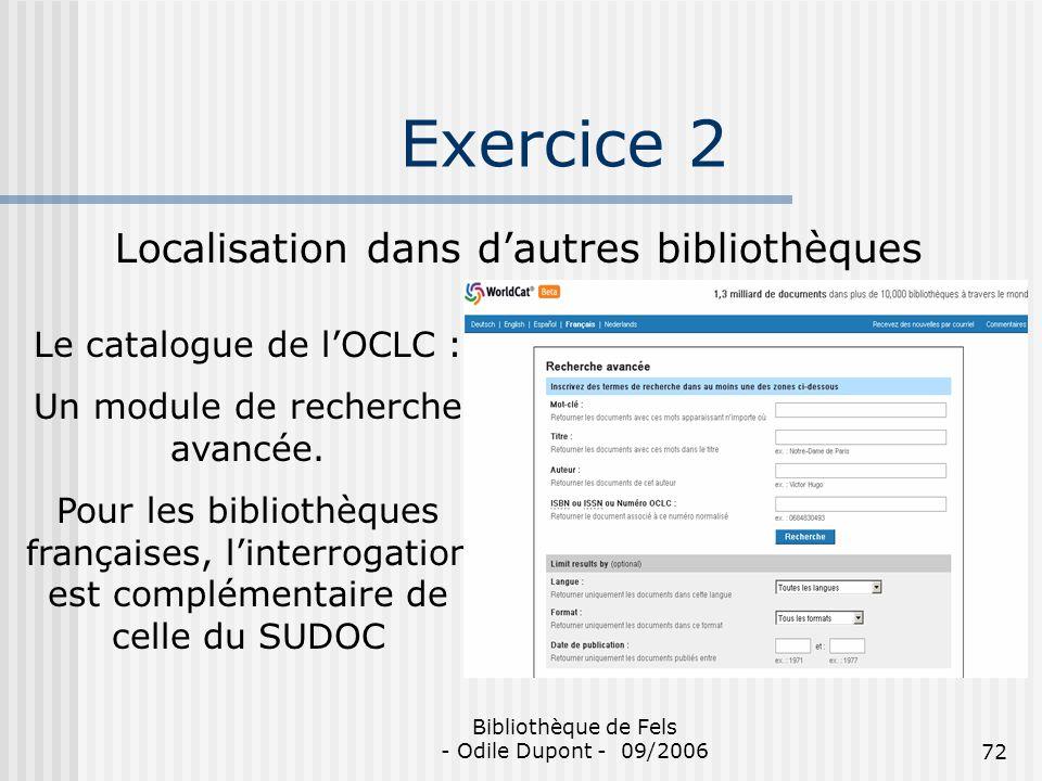 Bibliothèque de Fels - Odile Dupont - 09/200672 Exercice 2 Localisation dans dautres bibliothèques Le catalogue de lOCLC : Un module de recherche avan