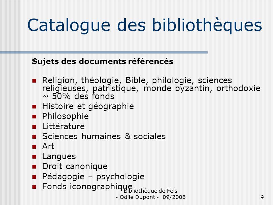 Bibliothèque de Fels - Odile Dupont - 09/20069 Catalogue des bibliothèques Sujets des documents référencés Religion, théologie, Bible, philologie, sci
