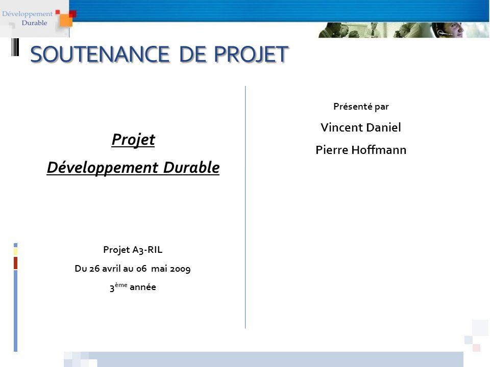 Des questions ? DANIEL Vincent HOFFMANN Pierre 3 ème année RIL Projet Développement Durable