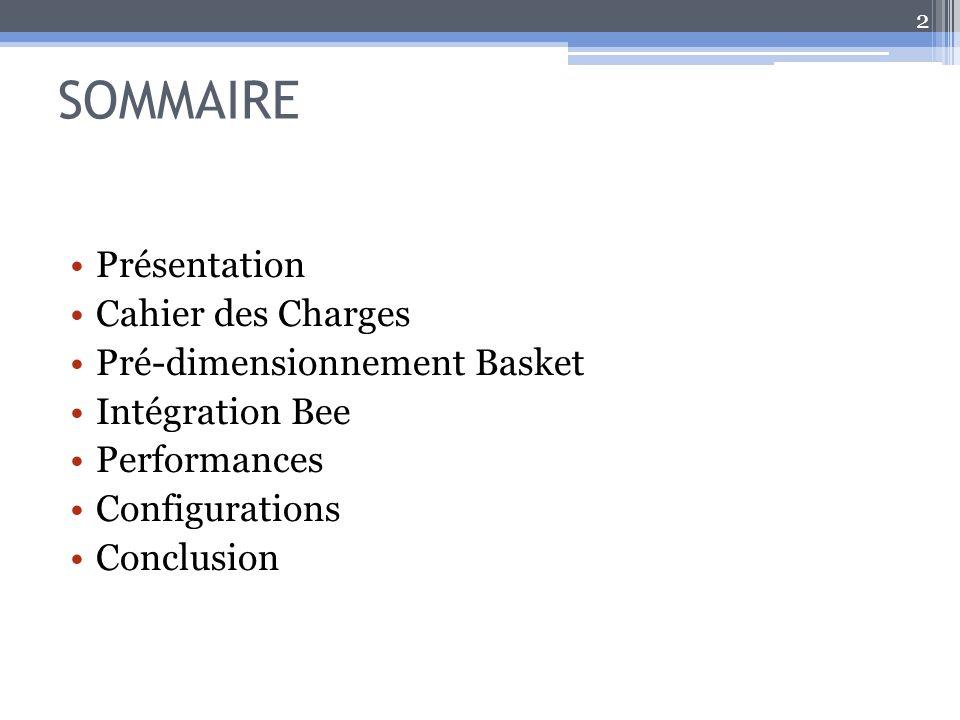 SOMMAIRE Présentation Cahier des Charges Pré-dimensionnement Basket Intégration Bee Performances Configurations Conclusion 2