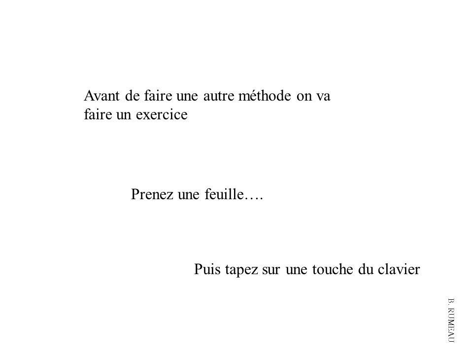 Avant de faire une autre méthode on va faire un exercice Prenez une feuille….