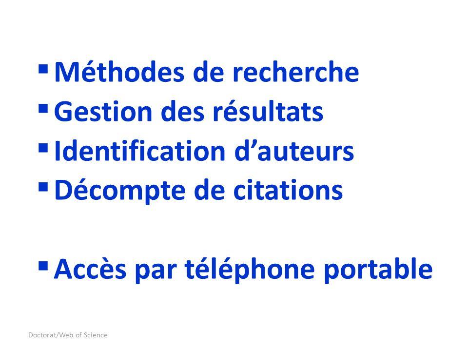 Doctorat/Web of Science Méthodes de recherche Gestion des résultats Identification dauteurs Décompte de citations Accès par téléphone portable