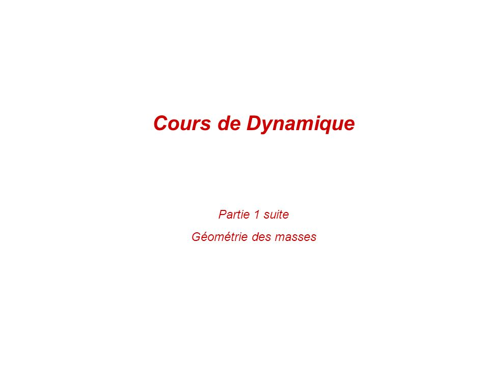 Partie 1 suite Géométrie des masses Cours de Dynamique