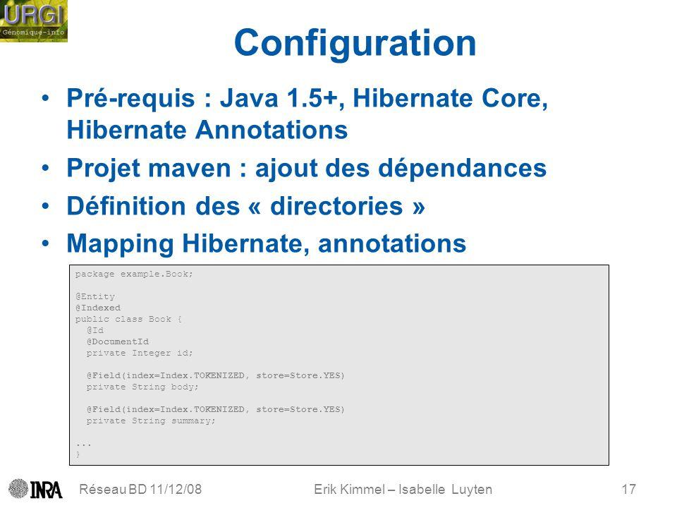 Erik Kimmel – Isabelle Luyten Configuration Pré-requis : Java 1.5+, Hibernate Core, Hibernate Annotations Projet maven : ajout des dépendances Définit