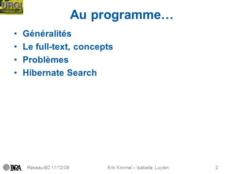 Erik Kimmel – Isabelle Luyten Au programme… Généralités Le full-text, concepts Problèmes Hibernate Search Réseau BD 11/12/082