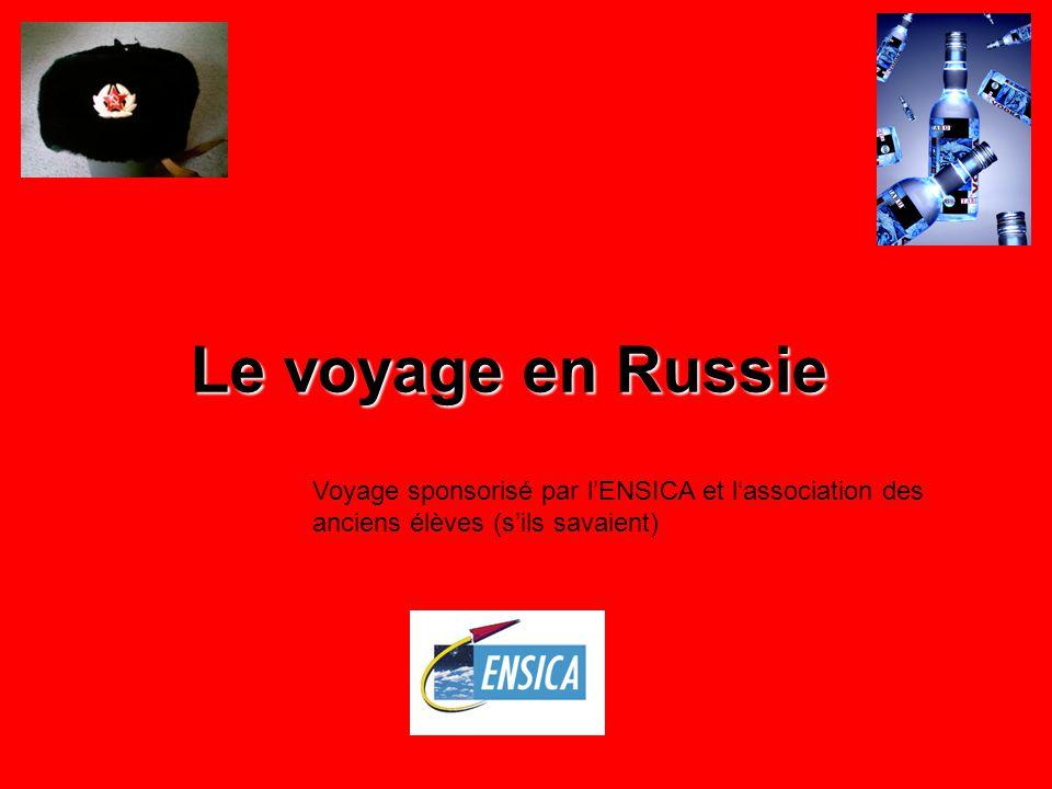 La Russie Avec la participation de notre directeur bien aimé… Considéré comme le directeur le plus relou de lhistoire de lENSICA Bon ça va bien avec la promo considérée comme la plus mauvaise de lhistoire de lENSICA Enfin à lépoque, toutes les promos après la notre nous battent largement maintenant…